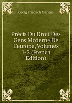 Prcis Du Droit Des Gens Moderne De L`europe, Volumes 1-2 (French Edition)