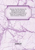 Histoire Des Rvolutions De Sude: O L`on Voit Les Changements Qui Sont Arrivs Dans Ce Royaume Au Sujet De La Religion Et Du Gouvernement, Volume 2