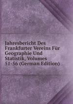 Jahresbericht Des Frankfurter Vereins Fr Geographie Und Statistik, Volumes 51-56 (German Edition)