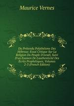 Du Prtendu Polythisme Des Hbreux: Essai Critique Sur La Religion Du Peuple D`isral, Suivi D`un Examen De L`authenticit Des crits Prophtiques, Volumes 2-3 (French Edition)