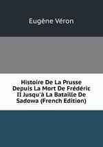Histoire De La Prusse Depuis La Mort De Frdric II Jusqu` La Bataille De Sadowa (French Edition)