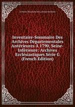Inventaire-Sommaire Des Archives Dpartementales Antrieures 1790, Seine-Infrieure: Archives Ecclsiastiques Srie G (French Edition)