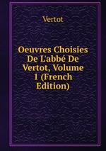 Oeuvres Choisies De L`abb De Vertot, Volume 1 (French Edition)