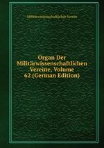 Organ Der Militrwissenschaftlichen Vereine, Volume 62 (German Edition)