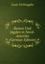 Reisen Und Jagden in Nord-Amerika (German Edition)
