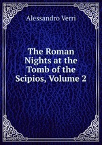 The Roman Nights at the Tomb of the Scipios, Volume 2