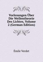 Vorlesungen ber Die Wellentheorie Des Lichtes, Volume 2 (German Edition)