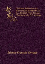 Christian Reflections for Every Day in the Month, Tr. by J. Birdsall From Penses Chrtiennes by E.F. Vernage