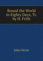 Round the World in Eighty Days, Tr. by H. Frith