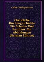 Christliche Kirchengeschichte Fr Schulen Und Familien: Mit Abbildungen (German Edition)