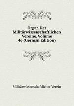 Organ Der Militrwissenschaftlichen Vereine, Volume 46 (German Edition)
