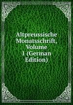 Altpreussische Monatsschrift, Volume 1 (German Edition)
