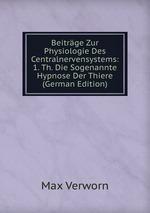 Beitrge Zur Physiologie Des Centralnervensystems: 1. Th. Die Sogenannte Hypnose Der Thiere (German Edition)