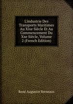 L`industrie Des Transports Maritimes Au Xixe Sicle Et Au Commencement Du Xxe Sicle, Volume 2 (French Edition)