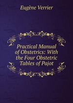 Practical Manual of Obstetrics: With the Four Obstetric Tables of Pajot