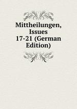 Mittheilungen, Issues 17-21 (German Edition)