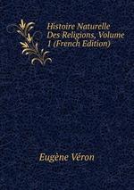 Histoire Naturelle Des Religions, Volume 1 (French Edition)