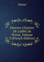 Oeuvres Choisies De L`abb De Vertot, Volume 3 (French Edition)