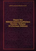 Organ Der Militrwissenschaftlichen Vereine, Volume 50 (German Edition)