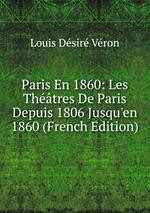 Paris En 1860: Les Thtres De Paris Depuis 1806 Jusqu`en 1860 (French Edition)
