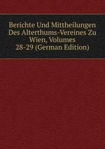 Berichte Und Mittheilungen Des Alterthums-Vereines Zu Wien, Volumes 28-29 (German Edition)