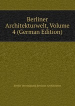 Berliner Architekturwelt, Volume 4 (German Edition)