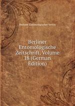 Berliner Entomologische Zeitschrift, Volume 18 (German Edition)