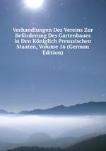 Verhandlungen Des Vereins Zur Befrderung Des Gartenbaues in Den Kniglich Preussischen Staaten, Volume 16 (German Edition)