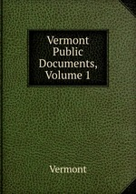 Vermont Public Documents, Volume 1