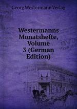 Westermanns Monatshefte, Volume 3 (German Edition)