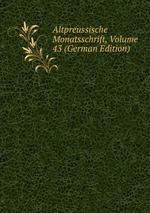 Altpreussische Monatsschrift, Volume 43 (German Edition)