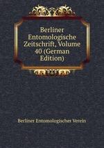 Berliner Entomologische Zeitschrift, Volume 40 (German Edition)