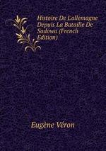 Histoire De L`allemagne Depuis La Bataille De Sadowa (French Edition)