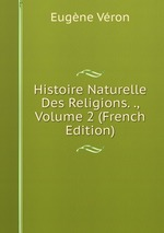 Histoire Naturelle Des Religions. ., Volume 2 (French Edition)