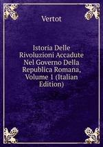 Istoria Delle Rivoluzioni Accadute Nel Governo Della Republica Romana, Volume 1 (Italian Edition)