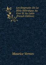 Les Emprunts De La Bible Hbraque Au Grec Et Au Latin (French Edition)