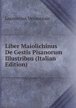 Liber Maiolichinus De Gestis Pisanorum Illustribus (Italian Edition)