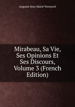 Mirabeau, Sa Vie, Ses Opinions Et Ses Discours, Volume 3 (French Edition)