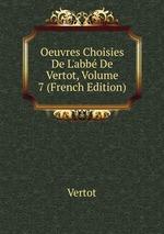 Oeuvres Choisies De L`abb De Vertot, Volume 7 (French Edition)