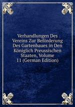 Verhandlungen Des Vereins Zur Befrderung Des Gartenbaues in Den Kniglich Preussischen Staaten, Volume 11 (German Edition)