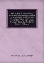 Beknopte Handleiding Voor Het Schaakspel: Naar De Nieuwste Werken Van Staunton, Von Der Lasa, Bilguer, Orell En Anderen (Dutch Edition)