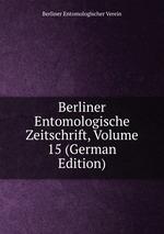 Berliner Entomologische Zeitschrift, Volume 15 (German Edition)