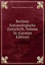 Berliner Entomologische Zeitschrift, Volume 36 (German Edition)