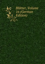 Bltter, Volume 16 (German Edition)