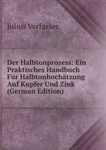 Der Halbtonprozess: Ein Praktisches Handbuch Fr Halbtonhochtzung Auf Kupfer Und Zink (German Edition)