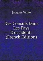 Des Consuls Dans Les Pays D`occident . (French Edition)