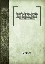 Histoire Des Chevaliers Hospitaliers De Saint Jean De Jerusalem: Apelez Depuis Chevaliers De Rhodes, & Aujourd`hui Chevaliers De Malthe, Volume 1 (French Edition)