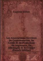 Les Associations Ouvrires De Consommation, De Crdit Et De Production En Angleterre, En Allemagne Et En France (French Edition)