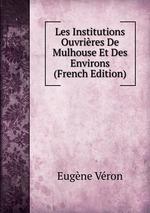 Les Institutions Ouvrires De Mulhouse Et Des Environs (French Edition)