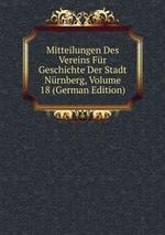 Mitteilungen Des Vereins Fr Geschichte Der Stadt Nrnberg, Volume 18 (German Edition)